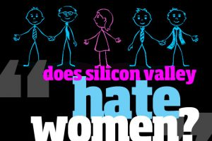 Silicon Valley Hates Women